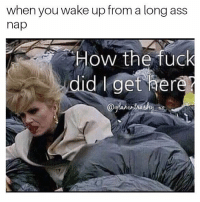 when you wake up from a long ass  nap  How the fuck  didlget ere  aalamrtrash Me earlier