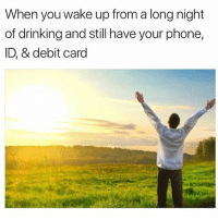 Dank, Drinking, and Memes: When you wake up from a long night  of drinking and still have your phone,  ID, & debit card @herb has dank memes