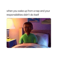 The Worst, Wake, and You: when you wake up from a nap and your  responsibilities didn't do itself The worst.. 😒😂 https://t.co/Zmhmp2vslN
