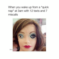 """honestly I hate napping but I love it at the same time: When you wake up from a """"quick  nap"""" at 3am with 12 texts and 7  miscalls  Obe  itch honestly I hate napping but I love it at the same time"""