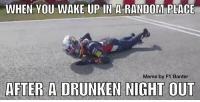 Makes for an interesting journey home... 😂  #ChamF1B: WHEN YOU WAKE UP IN A RANDOM PLACE  Meme by F1 Banter  AFTER A DRUNKEN NIGHT OUT Makes for an interesting journey home... 😂  #ChamF1B