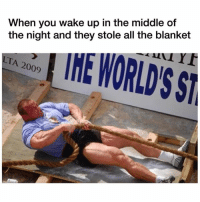 Memes, Wshh, and The Middle: When you wake up in the middle of  the night and they stole all the blanket  LTA 2009 Deadass though! 😩😂💯 WSHH