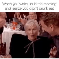 Drunk, Girl Memes, and Wake: When you wake up in the morning  and realize you didn't drunk eat It's a miracle. goldenglobes @dietstartstomorrow