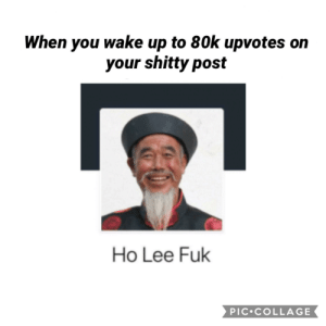 My favorite dream is when I get 7 upvotes: When you wake up to 80k upvotes on  your shitty post  Ho Lee Fuk  PIC COLLAGE My favorite dream is when I get 7 upvotes