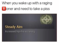LOOOL 😂😂😂: When you wake up with a raging  oner and need to take a piss  Steady Aim  Increased hip-fire accuracy. LOOOL 😂😂😂