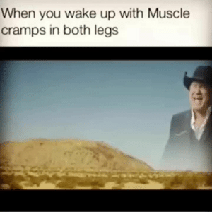 Not fun: When you wake up with Muscle  cramps in both legs Not fun