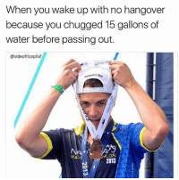 Memes, Hangover, and Water: When you wake up with no hangover  because you chugged 15 gallons of  water before passing out.  @sideofricepilaf  A  ALON  MALIE  2013 I woke up this morning on my bedroom floor, still wearing my kicks from last night, but feeling fully hydrated. (@sideofricepilaf)