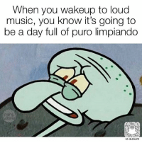 Fml, Memes, and 🤖: When you wakeup to loud  music, you know it's going to  be a day full of puro limpiando  SC: BLSNAPZ FML 😂 @beinglatino 😂 Beinglatino BeLatino LatinosBeLike LatinasBeLike hispanicsBeLike LatinoProblems HispanicProblems GrowingUpHispanic GrowingUpLatino GrowingUpMexican MexicansBeLike TheStruggle FunnyAF FunnyMeme