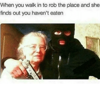 Memes, Wshh, and 🤖: When you walk in to rob the place and she  finds out you haven't eaten Hold up.. what's going on here?! 🤔😂🤷‍♂️ WSHH