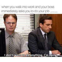 Memes, Too Much, and Work: when you walk into work and your boss  immediately asks you to do your job  @elite daily  I don't want to do anything, I dyingo It's too much