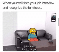Bruh, Job Interview, and Furniture: When you walk into your job interview  and recognize the furniture  (chuckles  I'm in dangen Bruh...😳😩😂 https://t.co/SAl8Krolqu