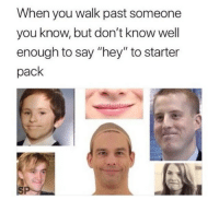 "Starter Pack, You, and Starter: When you walk past someone  you know, but don't know well  enough to say ""hey"" to starter  pack"