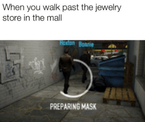 Jewelry, Dank Memes, and Mask: When you walk past the jewelry  store in the mall  Hoxton Bonnie  PREPARING MASK I want that