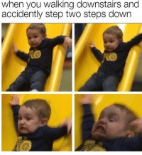 Memes, 🤖, and Step: when you walking downstairs and  accidently step two steps down Oh no 😂