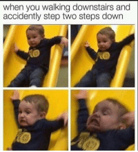 God, Life, and Step: when you walking downstairs and  accidently step two steps down I swear to god I see my life flashing by when I miss a step
