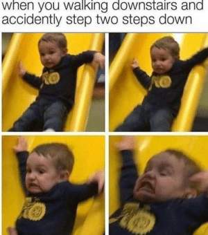MeIRL, Step, and Down: when you walking downstairs and  accidently step two steps down meirl
