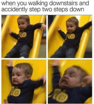 Dank, Life, and Time: when you walking downstairs and  accidently step two steps down Life speed up and slow down at the same time.