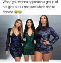 Af, Funny, and Girls: When you wanna approach a group of  hot girls but ur not sure which one to  choose Which one would you pick ? Lol They all look fine af in their @fashionnova 👀