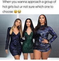 Girls, Memes, and Hot Girls: When you wanna approach a group of  hot girls but ur not sure which one to  choose SPONSORED: When @fashionnova has all the ladies looking hot & you can't decide which one to pick 😂🔥