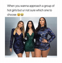 When @fashionnova has your whole squad looking lit 🔥👅: When you wanna approach a group of  hot girls but ur not sure which one to  choose When @fashionnova has your whole squad looking lit 🔥👅