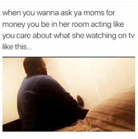 Memes, Moms, and Money: when you wanna ask ya moms for  money you be in her room acting like  you care about what she watching on tv  like this... 😂😂😂😂😂💯 fbf flashbackfriday pettypost pettyastheycome straightclownin hegotjokes jokesfordays itsjustjokespeople itsfunnytome funnyisfunny randomhumor