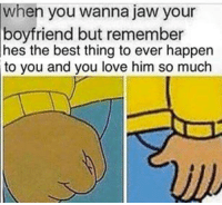 Love, Best, and Boyfriend: when you wanna jaw your  boyfriend but remember  hes the best thing to ever happen  to you and you love him so much