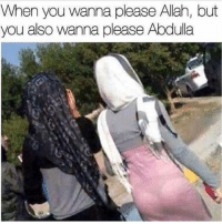 Lmao, Memes, and 🤖: When you wanna please Allah, but  you also wanna please Abdulla Lmao