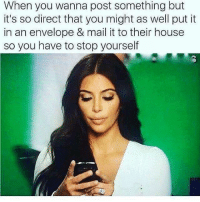 - Bad Ass Bitches: When you wanna post something but  it's so direct that you might as well put it  in an envelope & mail it to their house  so you have to stop yourself - Bad Ass Bitches