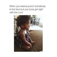 i wanna punch @bitch: When you wanna punch somebody  in the face but you tryna get right  with the Lord i wanna punch @bitch