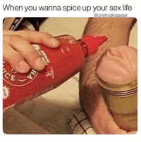 Life, Memes, and Sex: When you wanna spice up your sex life  @prettypleasesir Tag someone 🤷🏽‍♂️👇