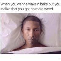 FML 😡: When you wanna wake n bake but you  realize that you got no more weed FML 😡