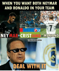 Good idea💡😂👏: WHEN YOU WANT BOTH NEYMAR  AND RONALDO IN YOUR TEAM  MARIANO  FI  Emi  のUn  NEYMAR+CRIST  MARIANO  CTROLLFOOTBALLARENA  DEAL WITH IT Good idea💡😂👏