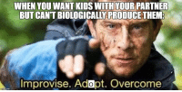 "Http, Kids, and Wholesome: WHEN YOU WANT KIDS WITH YOUR PARTNER  BUT CANT BIOLOGICALLY PRODUCE THEM  Improvise. Adapt. Overcome  mgfip.com <p>Inclusive wholesome via /r/wholesomememes <a href=""http://ift.tt/2jb3kIU"">http://ift.tt/2jb3kIU</a></p>"