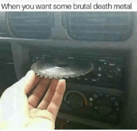 "Tumblr, Blog, and Death: When you want some brutal death metal <p><a href=""http://memehumor.net/post/173619950796/brutal-death-metal"" class=""tumblr_blog"">memehumor</a>:</p>  <blockquote><p>Brutal death metal</p></blockquote>"