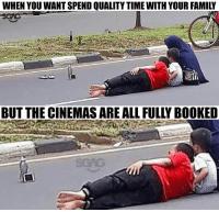 Family, Memes, and Movies: WHEN YOU WANT SPEND QUALITY TIME WITH YOUR FAMILY  BUT THE CINEMAS ARE ALL FULLY BOOKED Because watching movies in the cinema are too mainstream 😂