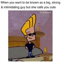 Cute, Memes, and Strong: When you want to be known as a big, strong  & intimidating guy but she calls you cute  IG:@thegainz 🤦🏽‍♂️