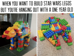 Better than following instructions: WHEN YOU WANT TO BUILD STAR WARS LEGOS  BUT YOU'RE HANGING OUT WITH A ONE YEAR OLD Better than following instructions