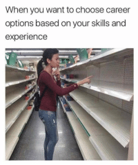 Memes, Experience, and Via: When you want to choose career  options based on your skills and  experience Choosing career options via /r/memes https://ift.tt/2oH45Mb