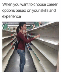 Memes, Experience, and 🤖: When you want to choose career  options based on your skills and  experience Same! 😂