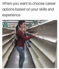 Funny, Experience, and Options: When you want to choose career  options based on your skills and  experience Hmmmm