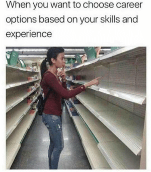 Experience, MeIRL, and Options: When you want to choose career  options based on your skills and  experience Meirl