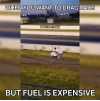 Memes, Race, and 🤖: WHEN YOU WANT TO DRAG RACE  BUT FUEL IS EXPENSIVE It is getting expensive 😫 📹:Fernando Reyes