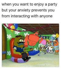 Interacting: when you want to enjoy a party  but your anxiety prevents you  from interacting with anyone