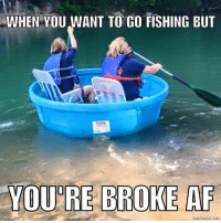 Af, Funny, and Meme: WHEN YOU WANT TO GO FISHING BUT  YOU'RE BROKE AF meme-when-you-want-to-go-fishing-but-youre-broke-AF.jpg (799×800) - I've been there #funny #fishing #fishingmeme