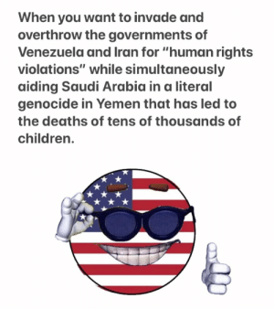 "Children, History, and Iran: When you want to invade and  overthrow the governments of  Venezuela and Iran for ""human rights  violations"" while simultaneously  aiding Saudi Arabia in a literal  genocide in Yemen that has led to  the deaths of tens of thousands of  children. 🇺🇸🇮🇱"