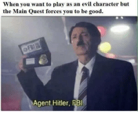 "Bad, Memes, and Good: When you want to play as an evil character but  the Main Quest forces you to be good.  Agent Hitler, FBl <p>feels bad man.. via /r/memes <a href=""https://ift.tt/2O0Zekz"">https://ift.tt/2O0Zekz</a></p>"