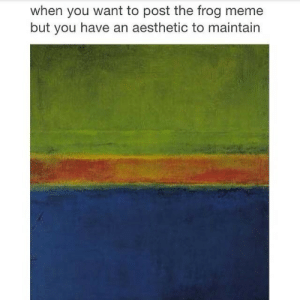 vaspour:  Literally me: when you want to post the frog meme  but you have an aesthetic to maintain vaspour:  Literally me