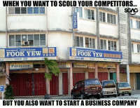 Okay... I get your message...: WHEN YOU WANT TO SCOLD YOUR COMPETITORS...  SGAG  SYARIKAT PERNIAGAAN  FOOK YEW  FOOK YEW  貿易公司  CASIO Co  Panasonic  BUT YOU ALSO WANT TO START A BUSINESS COMPANY Okay... I get your message...
