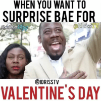 Memes, 🤖, and Friendzoning: WHEN YOU WANT TO  SURPRISE BAE FOR  @IDRIS STV  VALENTINE'S DAY 😂Go Follow @idrisstv his videos are HILARIOUS 😂 @idrisstv @idrisstv 👈🏾 ➖➖➖➖➖➖➖➖➖➖➖➖➖➖➖➖➖➖➖➖➖➖➖➖➖➖➖➖➖➖➖➖➖ single ValentineDay love datenight valentines beyoncé flowers roses relationshipgoals kyliejenner BAE mood donaldtrump happyvalentinesday lonely netflix friendzone nochill savage beyoncé bingewatching cashmeoutsidehowboutdat worldstar