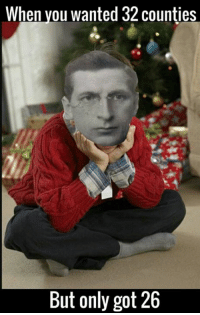 Happy Christmas from everyone in the Republican Memes office 🎉: When you wanted 32 counties  But only got 26 Happy Christmas from everyone in the Republican Memes office 🎉